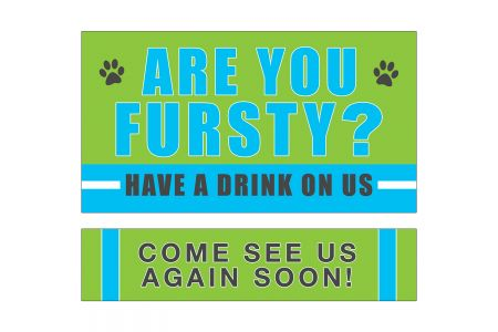 (P4P) ARE YOU FURSTY? / HAVE A DRINK ON US - COME SEE US AGAIN SOON!  (B/G)